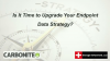 Is It Time to Upgrade Your Endpoint Data Strategy?
