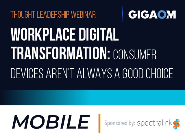 Mobilizing Digital Transformation In The Workplace: Why Consumer Devices Aren't
