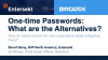 One-time Passwords: What are the Alternatives?
