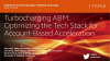 Turbocharging ABM: Optimizing the Tech Stack for Account-Based Acceleration
