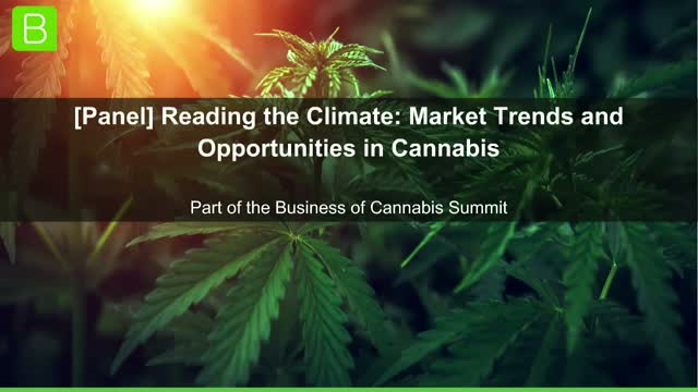 [Panel] Reading the Climate: Market Trends and Opportunities in Cannabis