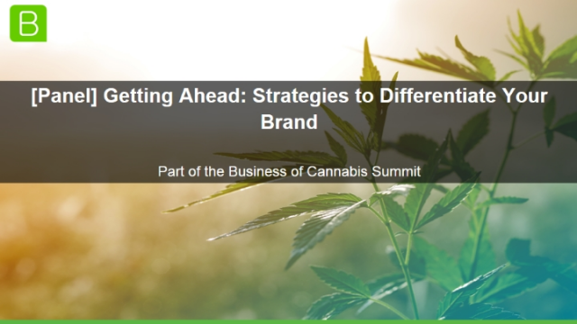 [Panel] Getting Ahead in Cannabis: Strategies to Differentiate Your Brand