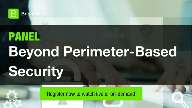 [PANEL] Beyond Perimeter-Based Security