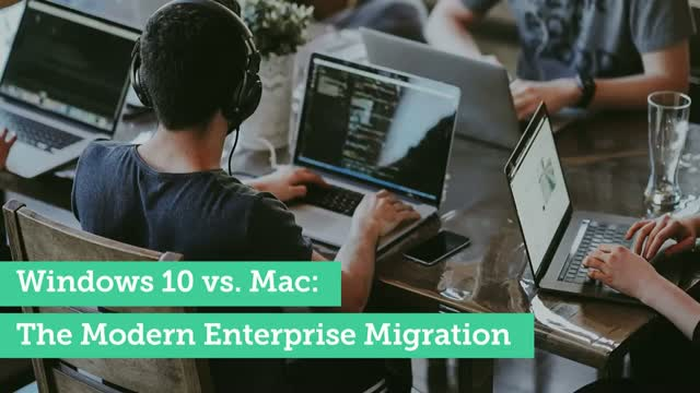 Windows 10 vs. Mac: The Modern Enterprise Migration