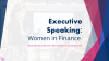 Executive presence: How women in finance can use speaking tools to affect change