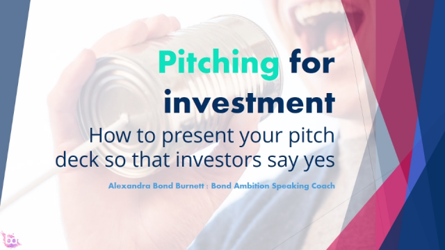 Pitching for Investment: How to present your pitch deck so investors say yes