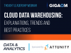 Cloud Data Warehousing: Explanations, Trends and Best Practices