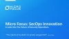 Micro Focus SecOps Innovation: A look into the future of security insights