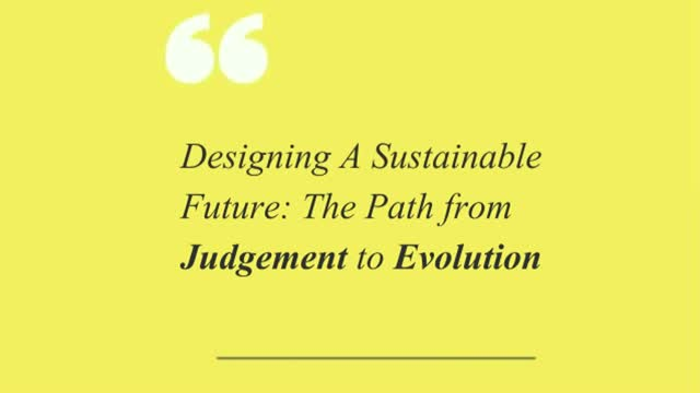 Designing A Sustainable Future: The Path from Judgement to Evolution