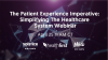 The Patient Experience Imperative: Simplifying The Healthcare System