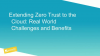 Extending Zero Trust to the Cloud: Real-World Business Challenges and Benefits