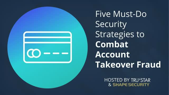 Five Must-Do Security Strategies to Combat Account Takeover Fraud