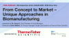 From Concept to Market – Unique approaches in Biomanufacturing