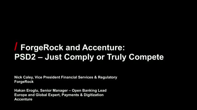 ForgeRock and Accenture: PSD2 - Just Comply or Truly Compete