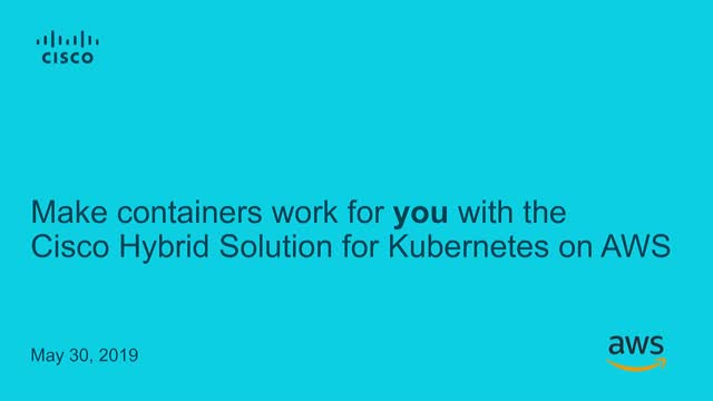 Make containers work for you with Cisco Hybrid Solution for Kubernetes on AWS
