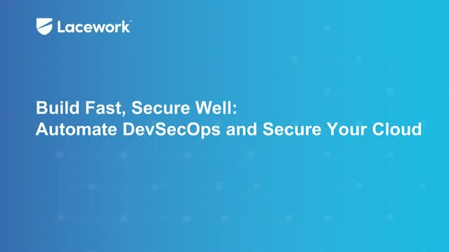 Build Fast, Secure Well: Automate DevSecOps and Secure Your Cloud