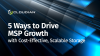 5 Ways to Drive MSP Business Growth with Cost Effective, Scalable Storage