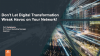 Don't Let Digital Transformation Wreak Havoc on Your Network!