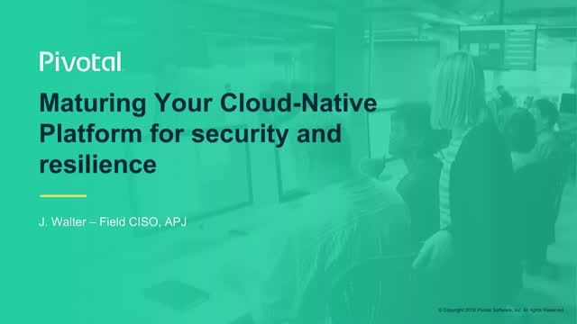 Maturing Your Cloud-Native Platform for Security and Resilience