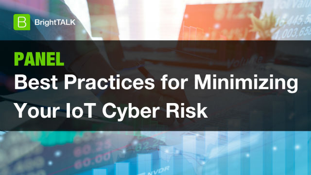 Best Practices for Minimizing Your IoT Cyber Risk