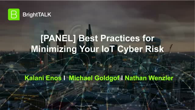 [PANEL] Best Practices for Minimizing Your IoT Cyber Risk