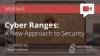 Cyber Ranges: A New Approach to Security
