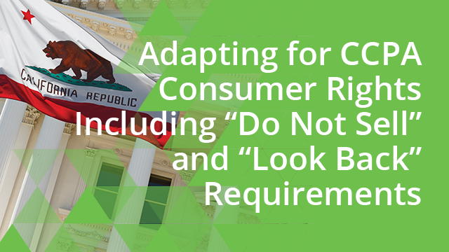 """Adapting for CCPA Consumer Rights&#x3B; """"Do Not Sell"""" and """"Look Back"""" Requirements"""