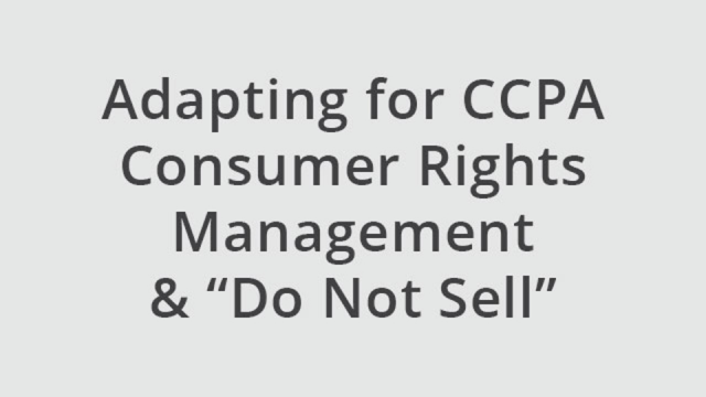 """Adapting for CCPA Consumer Rights Management & """"Do Not Sell"""""""