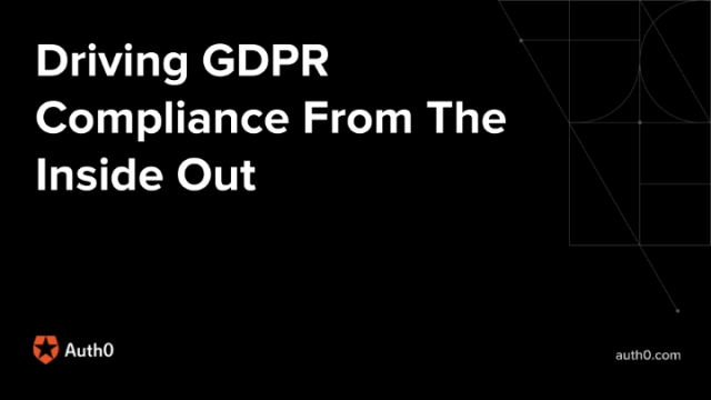 Driving GDPR Compliance From The Inside Out