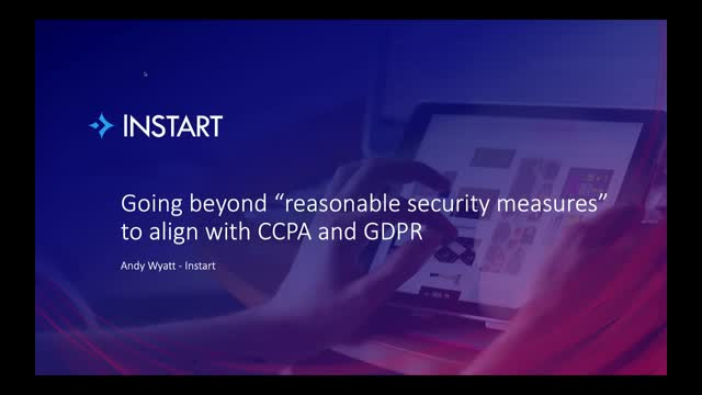 """Going beyond """"reasonable security measures"""" to align with CCPA and GDPR"""