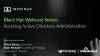Black Hat Webinar: Securing Active Directory Administration