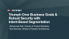 Triumph Over Business Goals and Robust Security with Intent-Based Segmentation