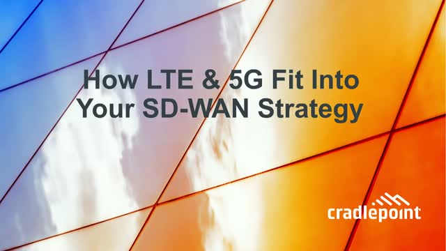 How LTE & 5G Fit Into Your SD-WAN Strategy