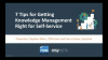 7 Tips for Getting Knowledge Management Right for Self-Service
