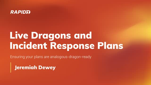 Live Dragons and Incident Response Plans