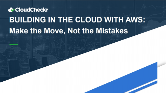 Building in the Cloud with AWS: Make the Move, Not the Mistakes