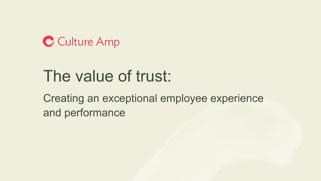 The value of trust: Creating an exceptional employee experience and performance
