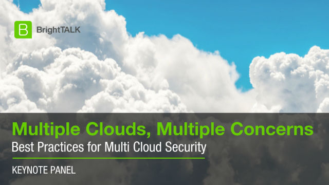 [PANEL] Multiple Clouds, Multiple Concerns – Best Practices for Cloud Security