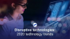 Disruptive technologies for 2020: transitions, disruptions & transformations