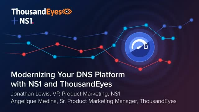 Modernizing Your DNS Platform with NS1 and ThousandEyes