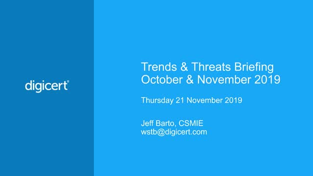 DigiCert Trends and Threats Briefing - October-November 2019