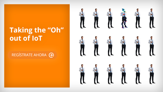 "Taking the ""Oh"" out of IoT > Únete al webinar"