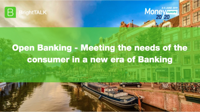 Open Banking – Meeting the needs of the consumer in a new era of banking
