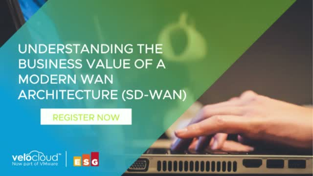 Understanding the Business Value of a Modern WAN Architecture (SD-WAN)