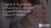 Digital & Payments Behavioral Customer Segmentation with Fraud Analytics