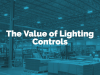 The Value of Lighting Controls