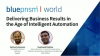 Delivering Business Results in the Age of Intelligent Automation