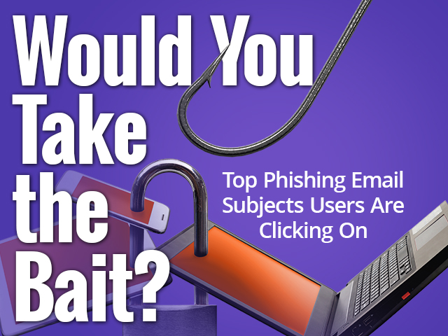 Would You Take the Bait? Top Phishing Email Subjects Users Are Clicking On