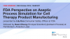 FDA Perspective on Aseptic Process Simulation for Cell Therapy Product Manufa...