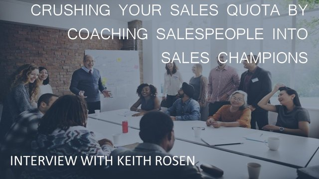 Crushing Your Sales Quota by Coaching Sales Champions Interview with Keith Rosen